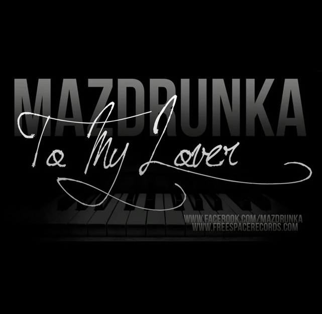 Mazdrunka - To My Lover